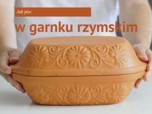 Garnek rzymski Jak piec w garnku rzymskim