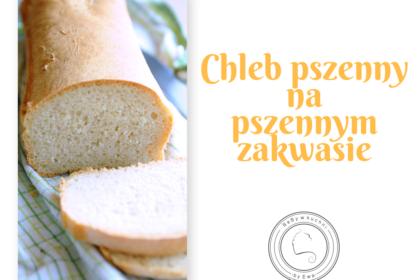 Łatwy chleb pszenny na pszennym zakwasie